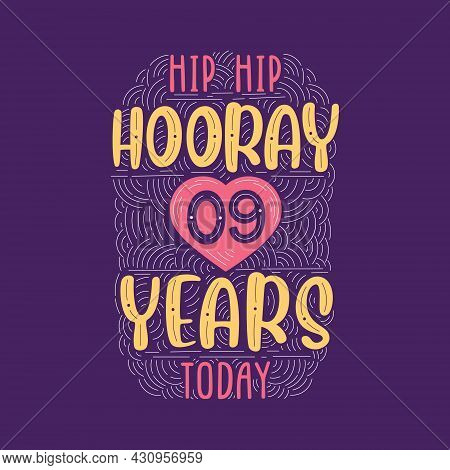 Hip Hip Hooray 9 Years Today, Birthday Anniversary Event Lettering For Invitation, Greeting Card And