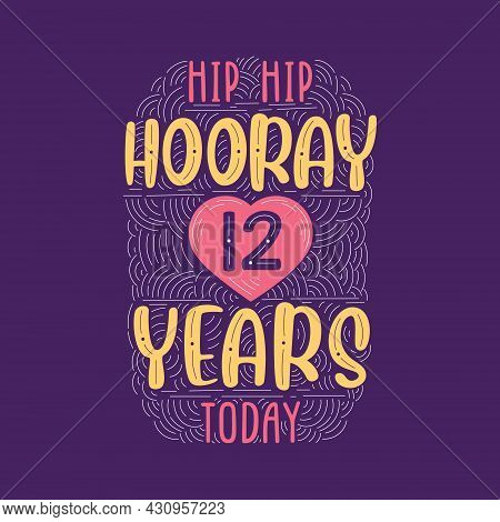 Hip Hip Hooray 12 Years Today, Birthday Anniversary Event Lettering For Invitation, Greeting Card An