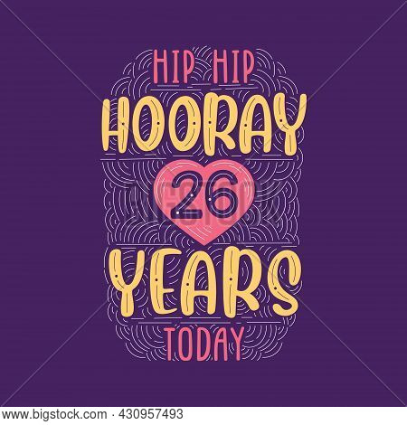 Hip Hip Hooray 26 Years Today, Birthday Anniversary Event Lettering For Invitation, Greeting Card An