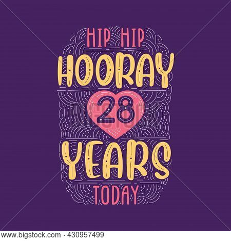 Hip Hip Hooray 28 Years Today, Birthday Anniversary Event Lettering For Invitation, Greeting Card An