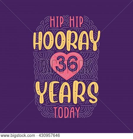 Hip Hip Hooray 36 Years Today, Birthday Anniversary Event Lettering For Invitation, Greeting Card An
