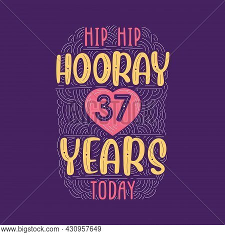 Hip Hip Hooray 37 Years Today, Birthday Anniversary Event Lettering For Invitation, Greeting Card An