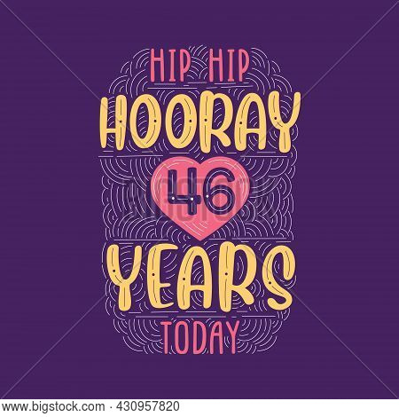Hip Hip Hooray 46 Years Today, Birthday Anniversary Event Lettering For Invitation, Greeting Card An