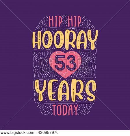 Birthday Anniversary Event Lettering For Invitation, Greeting Card And Template, Hip Hip Hooray 53 Y