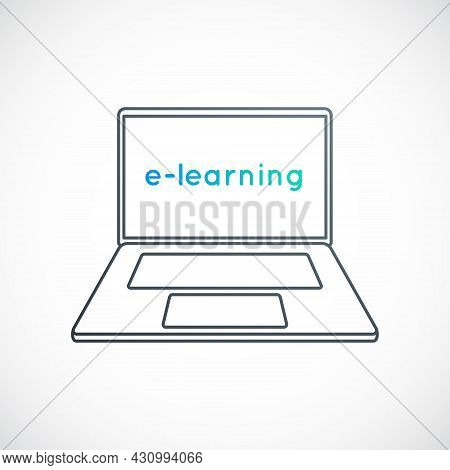 Laptop With Text E-learning On A Screen. Outline Laptop Emblem. Vector E-learning Icon Isolated On L