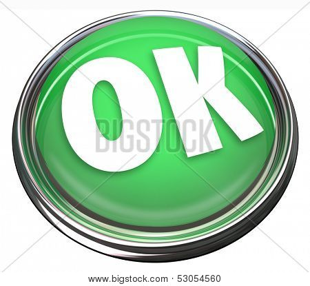 The word OK on a green round button to illustrate approval or acceptance, or beginning or starting an initiative or project