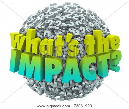 Whats the Impact words on a ball or sphere of question marks asking what the outcome, result, effect or consequence is of your action