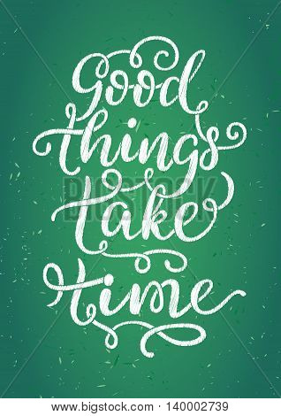 Good things take time - hand painted brush pen modern calligraphy. Inspirational motivational quote