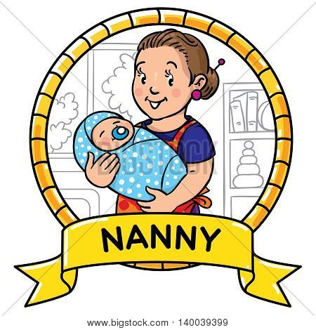 Emblem of funny smiling woman, nanny or mother with a baby. Profession ABC series. Children vector illustration.