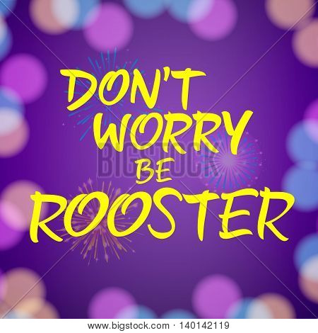 Dont Worry Be Rooster lettering. Christmas greeting card with colorful background. Handwritten text, calligraphy. For greeting cards, posters, leaflets and brochure.