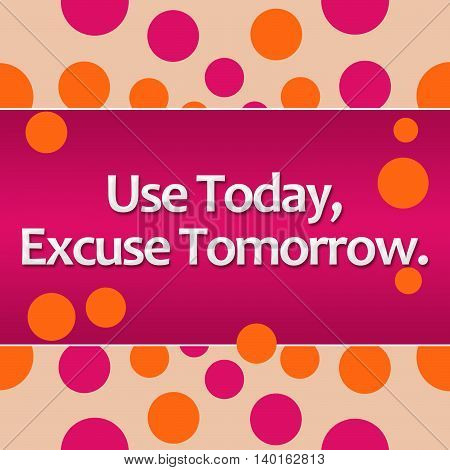 Use today excuse tomorrow text written over pink orange background.