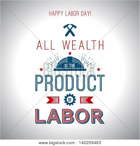 Card quote - All wealth is the product of labor. Happy labor day poster. Vector illustration for design.