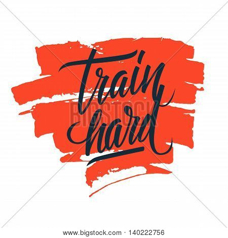 Train hard. Workout and fitness motivation quote with brush stroke. Vector lettering.