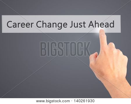 Career Change Just Ahead - Hand Pressing A Button On Blurred Background Concept On Visual Screen.
