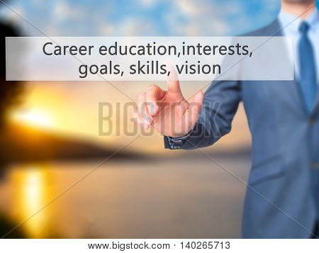 Career Education, Interests, Goals, Skills, Vision -  Businessman Press On Digital Screen.