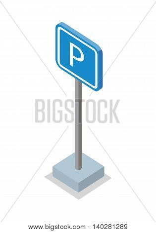 Parking place road sign vector illustration in isometric projection. Square blue sign with letter P picture for traffic concepts, application icons, infographics design. Isolated on white.