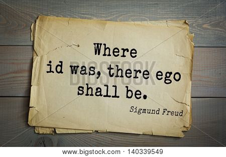 Austrian psychoanalyst and psychiatrist Sigmund Freud (1856-1939) quote. Where id was, there ego shall be.