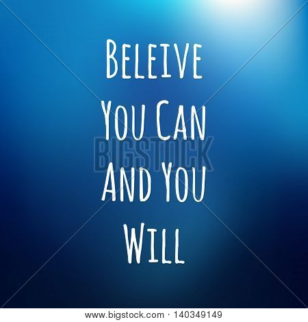 blurred background with motivation phrase BELEIVE YOU CAN AND YOU WILL for design cards, TEXTILE and gifts.- vector