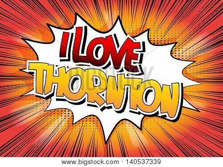I Love Thornton - Comic book style word.