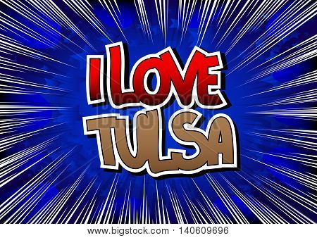 I Love Tulsa - Comic book style word.