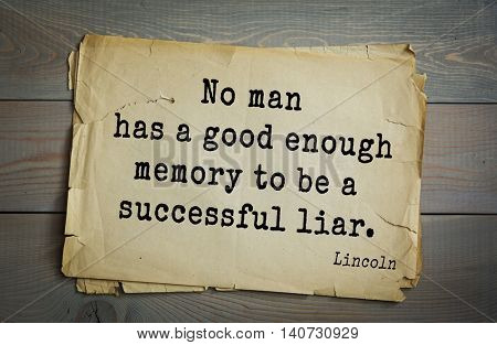 US President Abraham Lincoln (1809-1865) quote. No man has a good enough memory to be a successful liar.