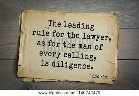 US President Abraham Lincoln (1809-1865) quote. The leading rule for the lawyer, as for the man of every calling, is diligence.