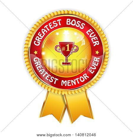 Greatest boss ever. Greatest mentor ever - award ribbon for the best world's boss.