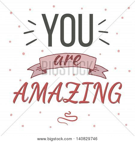You are amazing typography poster. Inspirational and romantic quote
