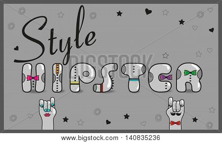 Inscription Hipster style Vintage card. Gray letters with colorful ties. Cartoon hands looking at each other. Black stars and hearts on gray background.