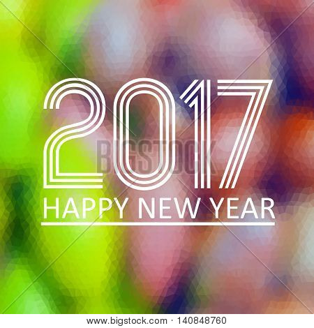 Happy New Year 2017 On Fuzzy Multicolor Low Polygon Gradient Graphic Background Eps10