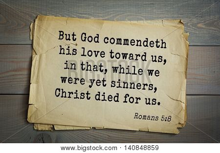 Top 500 Bible verses. But God commendeth his love toward us, in that, while we were yet sinners, Christ died for us.