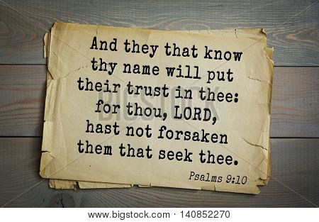 Top 500 Bible verses. And they that know thy name will put their trust in thee: for thou, LORD, hast not forsaken them that seek thee.