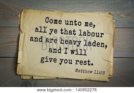 Top 500 Bible verses. Come unto me, all ye that labour and are heavy laden, and I will give you rest. Matthew 11:28