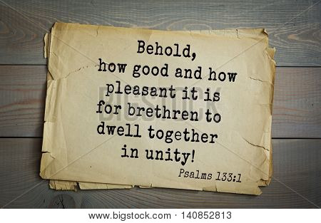 Top 500 Bible verses. Behold, how good and how pleasant it is for brethren to dwell together in unity!Psalms 133:1