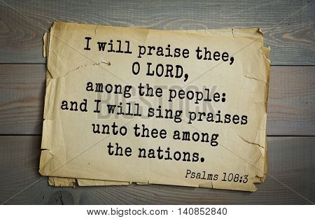 Top 500 Bible verses. I will praise thee, O LORD, among the people: and I will sing praises unto thee among the nations.        Psalms 108:3