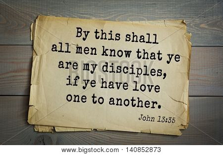 Top 500 Bible verses. By this shall all men know that ye are my disciples, if ye have love one to another.       John 13:35