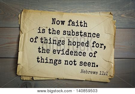 Top 500 Bible verses. Now faith is the substance of things hoped for, the evidence of things not seen. Hebrews 11:1