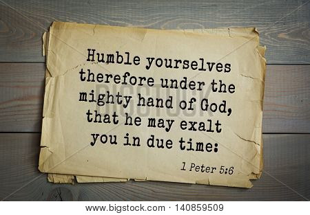 Top 500 Bible verses. Humble yourselves therefore under the mighty hand of God, that he may exalt you in due time:
