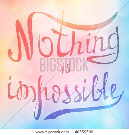 Nothing is impossible. Hand drawn inspiration and motivation phrase on smooth blurred background. Conceptual lettering, calligraphy, poster. Vector illustration.