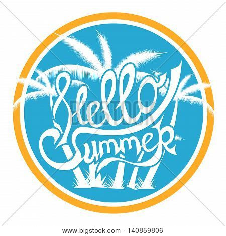 Hello Summer vector illustration. Hand lettering inspirational typography poster. Handwritten banner, logo, label or badge. Fun quote