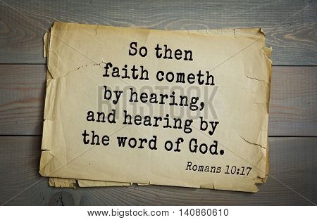 Top 500 Bible verses. So then faith cometh by hearing, and hearing by the word of God. Romans 10:17