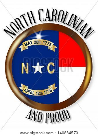 North Carolina state flag button with a gold metal circular border over a white background with the text North Carolinian and Proud