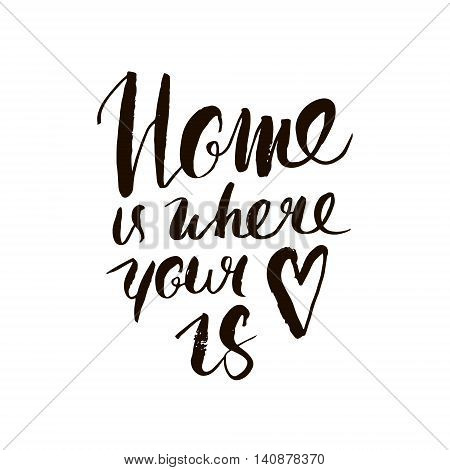 Home is where your heart is. Inspirational quote. Handdrawn lettering. Unique typography poster or apparel design. Motivational t-shirt design. Vector illustration