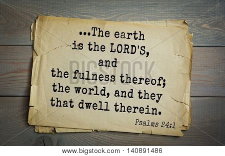 Top 500 Bible verses. ...The earth is the LORD'S, and the fulness thereof; the world, and they that dwell therein. Psalms 24:1