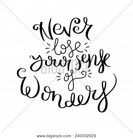 Never Lose Your Sense Of Wonder. Hand Written Calligraphy Quote Motivation For Life And Happiness. F