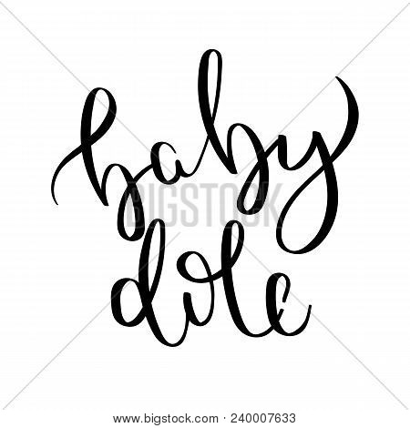 Baby Dole. Hand Written Calligraphy Quote Motivation For Life And Happiness. For Postcard, Poster, P