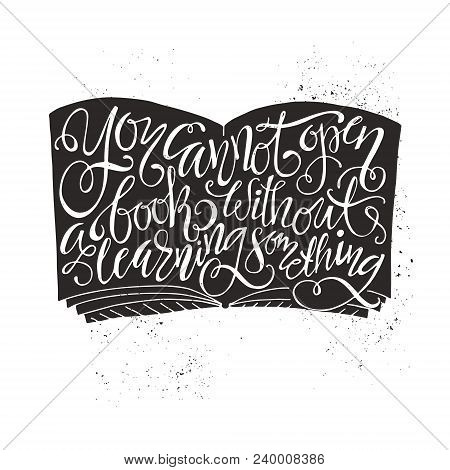 You Cannot Open A Book Without Learning Something - Perfect Handdrawn Lettering. Vector Art. Perfect
