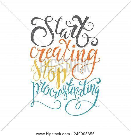 Start Creating Stop Procrastinating - Perfect Handdrawn Lettering. Vector Art. Unique Design Element