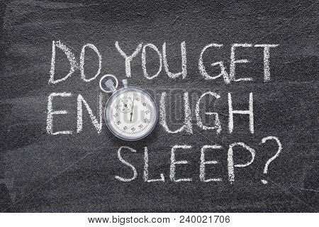 Do You Get Enough Sleep Question Handwritten On Chalkboard With Vintage Precise Stopwatch Used Inste