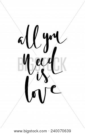 Hand Drawn Word. Brush Pen Lettering With Phrase All You Need Is Love.